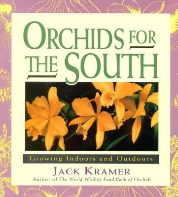 Orchids for the South Growing Indoors and Outdoors  1994 9780878338573 Front Cover