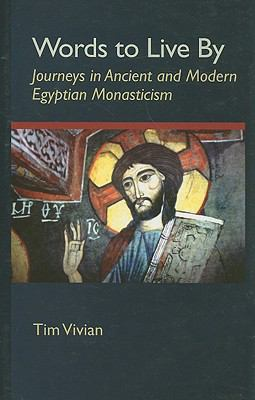 Words to Live By Journeys in Ancient and Modern Egyptian Monasticism  2005 9780879076573 Front Cover