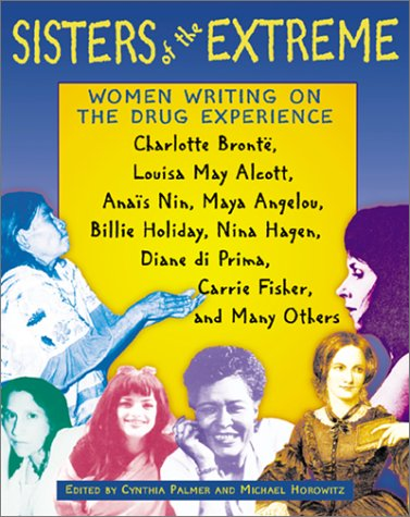Sisters of the Extreme Women Writing on the Drug Experience - Charlotte Bront�, Louisa May Alcott, Ana�s Nin, Maya Angelou, Billie Holiday, Nina Hagen, Carrie Fisher, and Others N/A edition cover