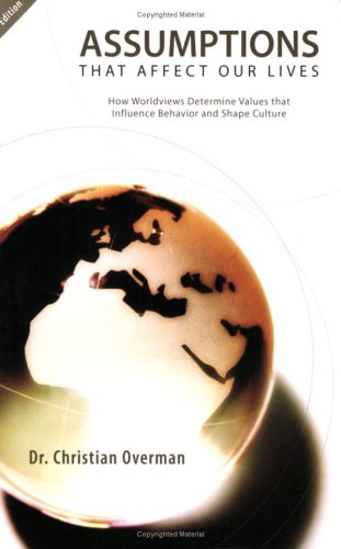 Assumptions That Affect Our Lives : How Worldviews Determind Values that Influence Behavior and Shape Culture 4th 2006 (Autographed) 9780974342573 Front Cover