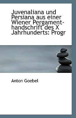 Juvenaliana und Persiana Aus Einer Wiener Pergament-Handschrift des X Jahrhunderts : Progr N/A 9781113407573 Front Cover