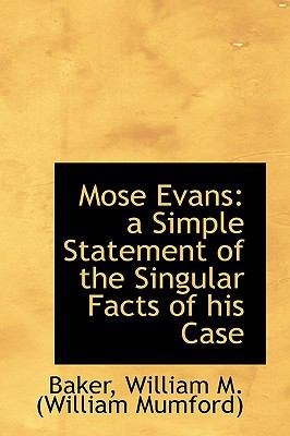 Mose Evans : A Simple Statement of the Singular Facts of his Case N/A 9781113522573 Front Cover