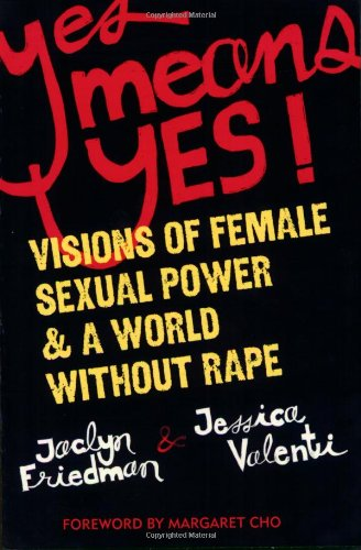 Yes Means Yes! Visions of Female Sexual Power and a World Without Rape  2008 edition cover