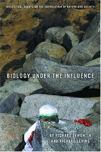 Biology under the Influence Dialectical Essays on the Coevolution of Nature and Society  2007 edition cover