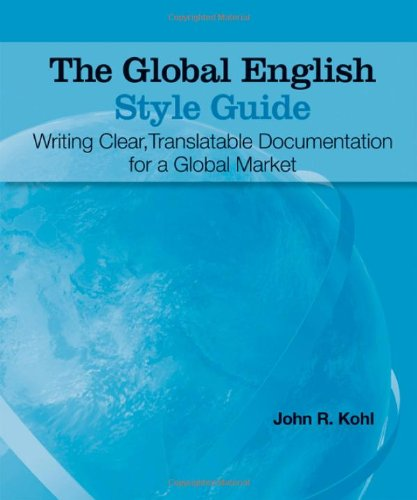 Global English Style Guide Writing Clear, Translatable Documentation for a Global Market  2007 9781599946573 Front Cover