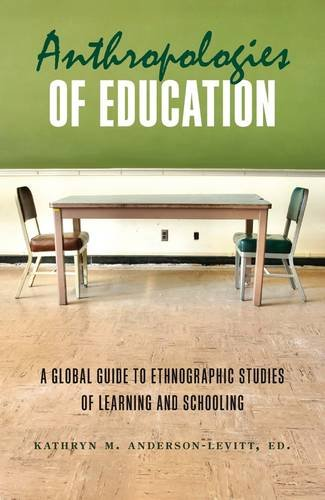 Anthropologies of Education A Global Guide to Ethnographic Studies of Learning and Schooling  2013 edition cover