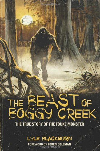 beast of boggy Creek The True Story of the Fouke Monster  2012 edition cover