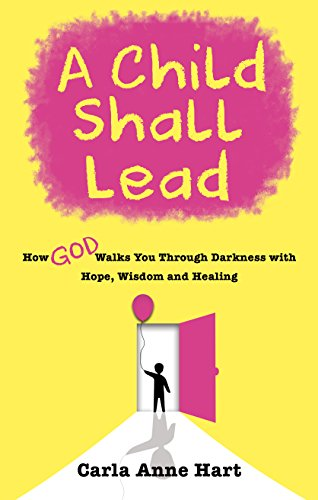 Child Shall Lead How God Walks You Through Darkness with Hope, Wisdom and Healing  2014 9781937498573 Front Cover