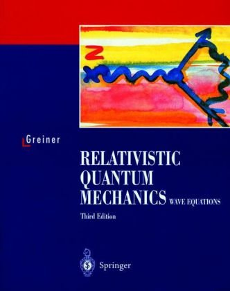 Relativistic Quantum Mechanics Wave Equations  3rd 2000 (Revised) 9783540674573 Front Cover