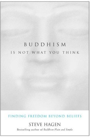 Buddhism Is Not What You Think Finding Freedom Beyond Beliefs  2009 edition cover