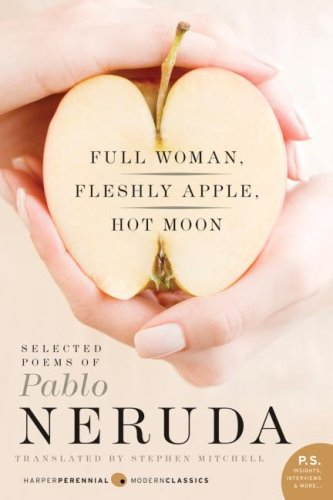 Full Woman, Fleshly Apple, Hot Moon Selected Poems of Pablo Neruda N/A edition cover