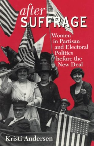 After Suffrage Women in Partisan and Electoral Politics Before the New Deal  1996 9780226019574 Front Cover