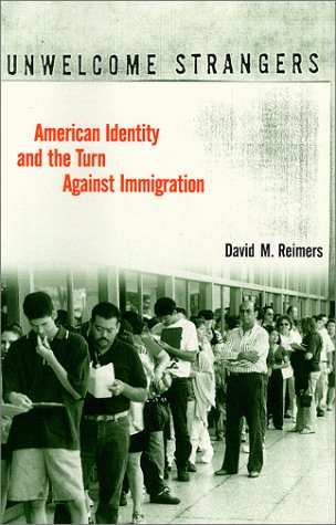 Unwelcome Strangers American Identity and the Turn Against Immigration  1999 9780231109574 Front Cover