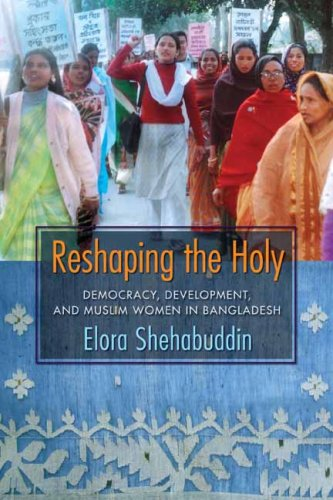Reshaping the Holy Democracy, Development, and Muslim Women in Bangladesh  2008 9780231141574 Front Cover