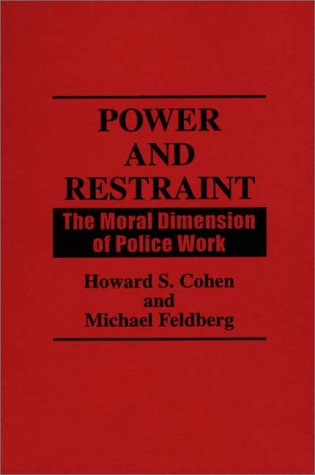 Power and Restraint The Moral Dimension of Police Work  1991 edition cover