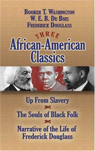Three African-American Classics Up from Slavery - The Souls of Black Folk - Narrative of the Life of Frederick Douglass  2007 9780486457574 Front Cover