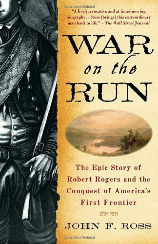 War on the Run The Epic Story of Robert Rogers and the Conquest of America's First Frontier N/A 9780553384574 Front Cover