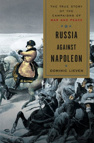 Russia Against Napoleon The True Story of the Campaigns of War and Peace  2009 edition cover
