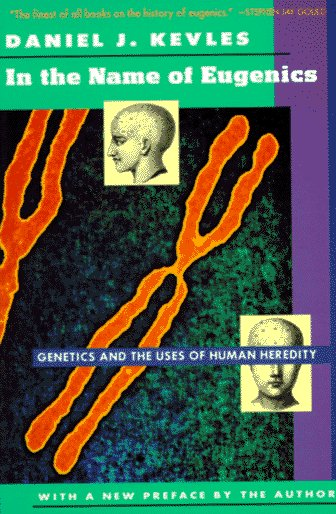 In the Name of Eugenics Genetics and the Uses of Human Heredity  1985 edition cover