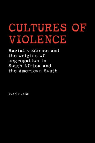 Cultures of Violence Racial Violence and the Origins of Segregation in South Africa and the American South  2007 edition cover