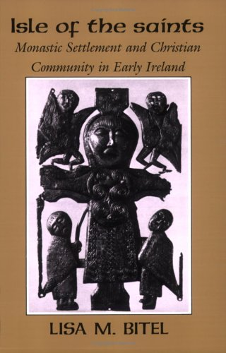 Isle of the Saints Monastic Settlement and Christian Community in Early Ireland N/A edition cover