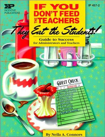 If You Don't Feed the Teachers They Eat the Students Guide to Success for Administrators and Teachers  2000 edition cover