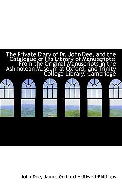 The Private Diary of Dr. John Dee, and the Catalogue of His Library of Manuscripts from the Origina:  2009 edition cover