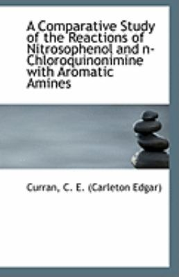 Comparative Study of the Reactions of Nitrosophenol and N-Chloroquinonimine with Aromatic Amines  N/A 9781113260574 Front Cover