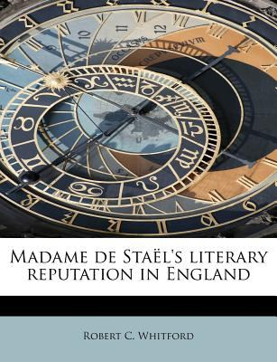 Madame de Sta�l's Literary Reputation in England  N/A 9781115901574 Front Cover