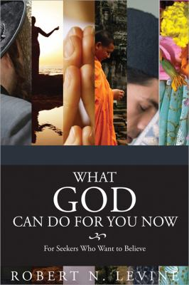 What God Can Do for You Now For Seekers Who Want to Believe N/A 9781402209574 Front Cover