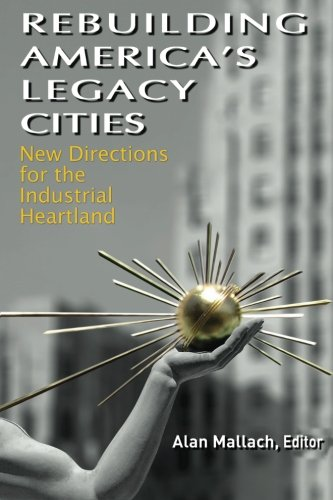 Rebuilding America's Legacy Cities New Directions for the Industrial Heartland N/A 9781469923574 Front Cover