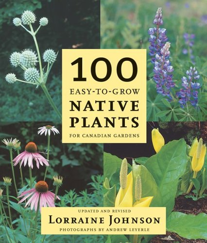 100 Easy-to-Grow Native Plants For Canadian Gardeners 2nd 2005 (Revised) 9781552856574 Front Cover