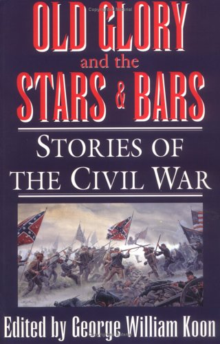 Old Glory and the Stars and Bars Stories of the Civil War N/A 9781570030574 Front Cover