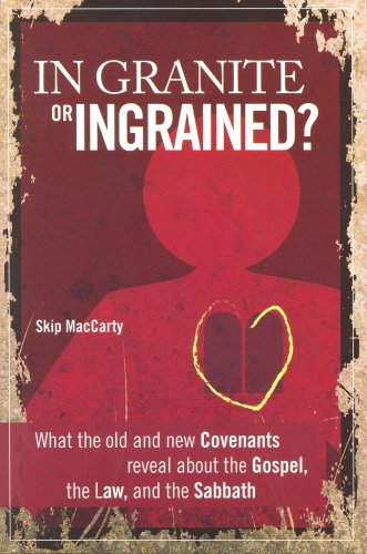 In Granite or Ingrained? : What the Old and New Covenants Reveal about the Gospel, the Law, and the Sabbath  2007 9781883925574 Front Cover
