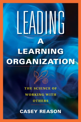 Leading a Learning Organization The Science of Working with Others  2009 edition cover