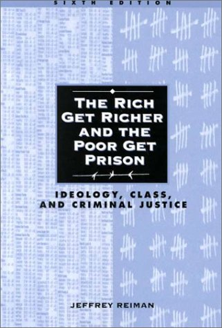 Rich Get Richer and the Poor Get Prison Ideology, Class, and Criminal Justice 6th 2001 edition cover