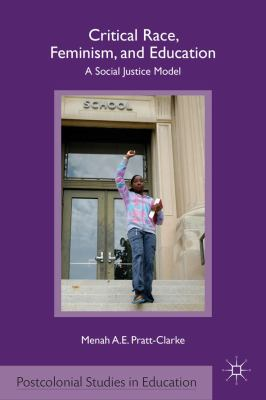 Critical Race, Feminism, and Education A Social Justice Model  2010 9780230109575 Front Cover