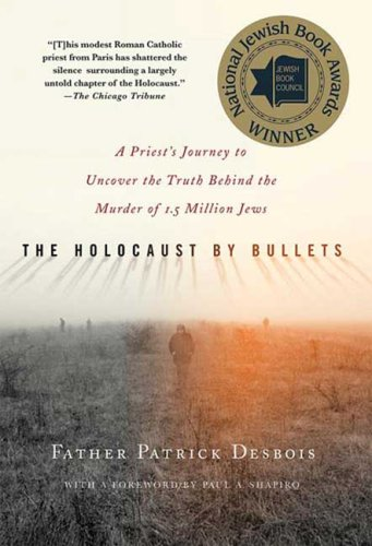 Holocaust by Bullets A Priest's Journey to Uncover the Truth Behind the Murder of 1. 5 Million Jews  2010 edition cover