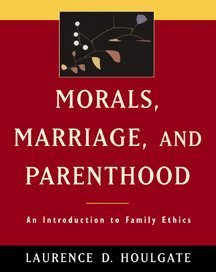 Morals, Marriage, and Parenthood An Introduction to Family Ethics  1999 9780534551575 Front Cover