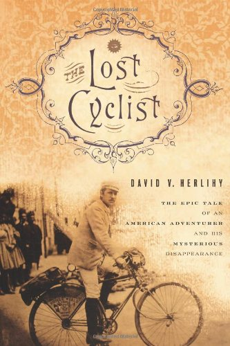Lost Cyclist The Epic Tale of an American Adventurer and His Mysterious Disappearance  2010 9780547195575 Front Cover