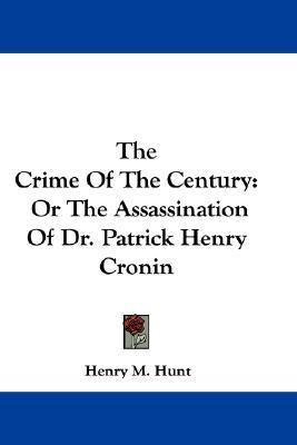 Crime of the Century : Or the Assassination of Dr. Patrick Henry Cronin N/A 9780548312575 Front Cover