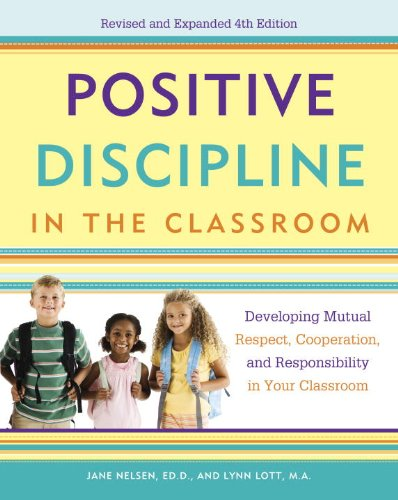 Positive Discipline in the Classroom Developing Mutual Respect, Cooperation, and Responsibility in Your Classroom  2013 edition cover