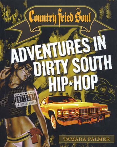 Country Fried Soul Adventures in Dirty South Hip-Hop  2005 9780879308575 Front Cover