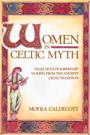 Women in Celtic Myth Tales of Extraordinary Women from the Ancient Celtic Tradition N/A edition cover