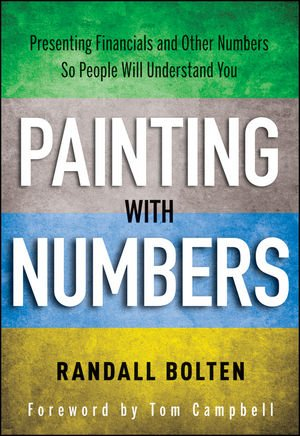 Painting with Numbers Presenting Financials and Other Numbers So People Will Understand You  2012 edition cover