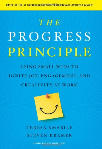 Progress Principle Using Small Wins to Ignite Joy, Engagement, and Creativity at Work  2011 edition cover