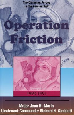 Operation Friction 1990-1991 The Canadian Forces in the Persian Gulf  1997 9781550022575 Front Cover