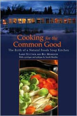 Cooking for the Common Good The Birth of a Natural Foods Soup Kitchen  2010 9781556439575 Front Cover