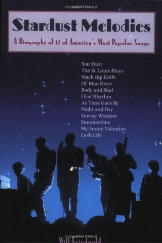 Stardust Melodies A Biography of 12 of America's Most Popular Songs N/A edition cover