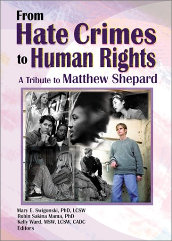 From Hate Crimes to Human Rights A Tribute to Matthew Shepard  2001 9781560232575 Front Cover